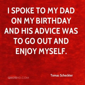 Birthday Quotes For Myself tomas-scheckter-quote-i-spoke-