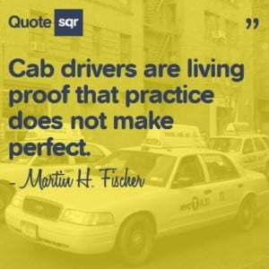 Cab drivers are living proof that practice does not make perfect ...
