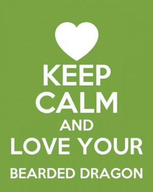 Keep Calm & Love your Bearded Dragon