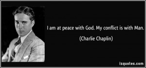 quote-i-am-at-peace-with-god-my-conflict-is-with-man-charlie-chaplin ...