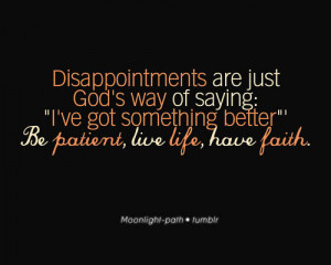 ... ve Got Something Better Be Patient Live Life, Have Faith - God Quote