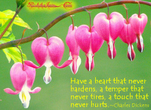Have a heart that never hardens, a temper that never tires & a touch ...