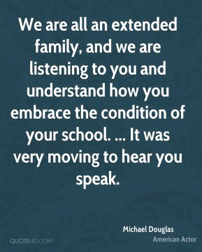 Michael Douglas - We are all an extended family, and we are listening ...