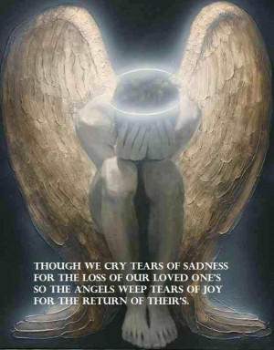 ... One's So The Angels Weep Tears Of Joy For The Return Of Their's