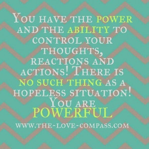 you have the power and the ability to control your thoughts, reactions ...
