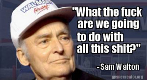 wonderful quote from the late great Sam Walton... ( i.imgur.com )