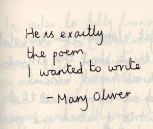 He is exactly the poem i wanted to write.