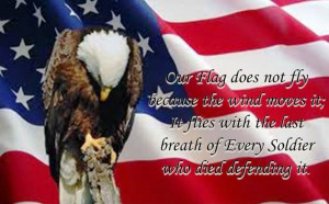 Our Flag does not fly because the wind blows it; It flies with the ...