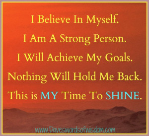 believe in myself i am a strong person i will achieve my goals ...