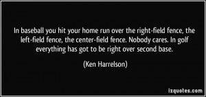 run over the right-field fence, the left-field fence, the center-field ...