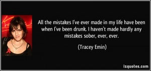 All the mistakes I've ever made in my life have been when I've been ...