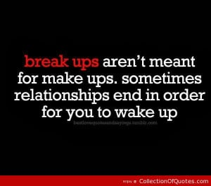 ... relationships end in order for you to wake up ~ Best Quotes & Sayings