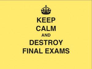 Keep, Calm and destroy Final Exams