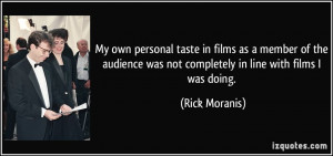 My own personal taste in films as a member of the audience was not ...
