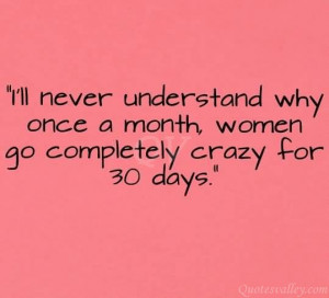 ... Understand Why Once A Month, Women Go Completely Crazy For 30 Days