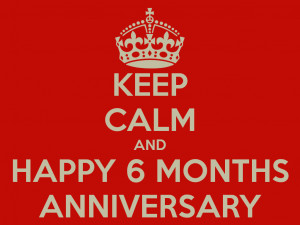 keep-calm-and-happy-6-months-anniversary.png