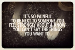 Quotes Of Amazing Pain Its So Painful To Be Next To Someone You Feel ...