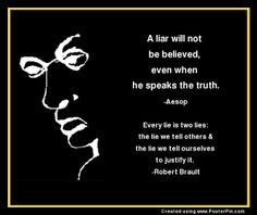 liar will not be believed, even when he speaks the truth. - Aesop ...