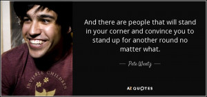 and there are people that will stand in your corner and convince you ...