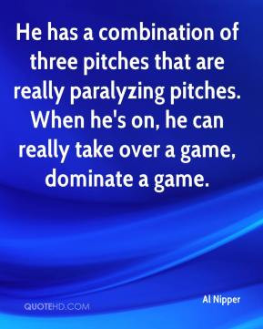 ... . When he's on, he can really take over a game, dominate a game