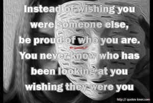 Instead-of-wishing-you-were-someone-else-be-proud-of-who-you-are.-You ...