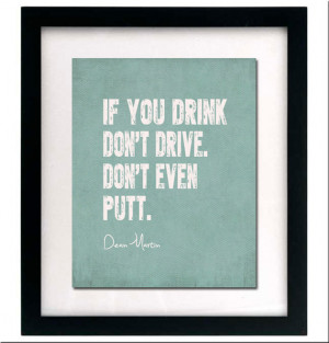 Dean Martin Quote - If You Drink Don't Drive Don't Even Putt - Golf ...