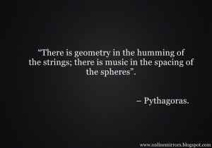 "pythagoras quotes - ""There is geometry in the humming of the strings ..."
