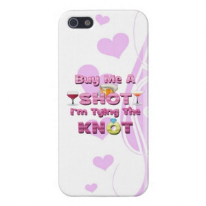 buy_me_a_shot_im_tying_the_knot_sayings_quotes_iphone_case ...