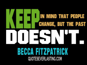 "Keep in mind that people change, but the past doesn't."" – Becca ..."
