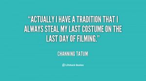 File Name : quote-Channing-Tatum-actually-i-have-a-tradition-that-i ...