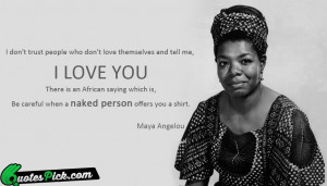 Do Not Trust People Quote by Maya Angelou @ Quotespick.com