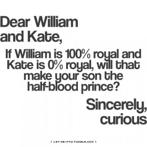 Dear William and Kate, if William is 100% royal and Kate is 0% royal ...