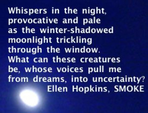 ... Ellen Hopkins Quote of the Day from SMOKE. You can preorder the book
