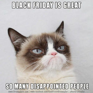 Black Friday is great! So many disappointed shoppers!