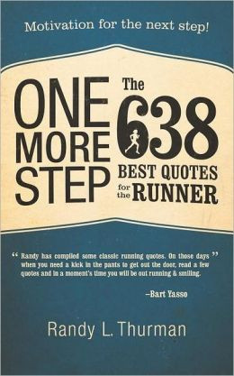 ... Step the 638 Best Quotes for the Runner: Motivation for the Next Step