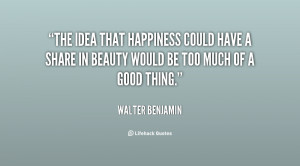 the idea that happiness could have a share in beauty would be too