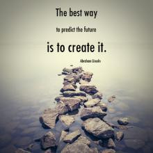 The best way to predict the future is to create it, by Abraham Linconl