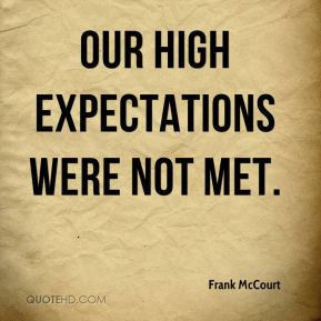 quotes about high expectations Frank McCourt - Our