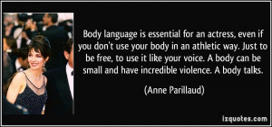 Body language is essential for an actress, even if you don't use your ...