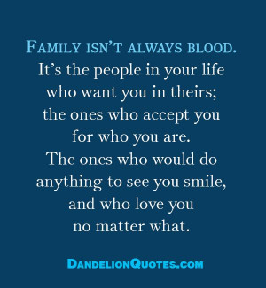 Family isn't always blood. It's the people in your life who want ...