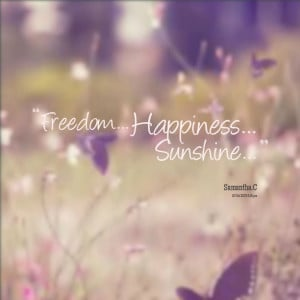 Quotes Picture: freedom happiness sunshine