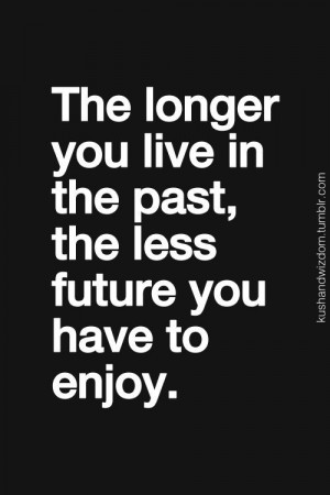The longer you live in the past..