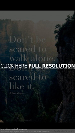 Life Inspiration Quotes Don-t Be Scared To Walk