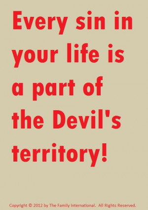 Every sin in your life is a part of the Devil's territory.