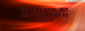 ... Pictures , i am a bitch... but thats queen bitch to you!! , Pictures
