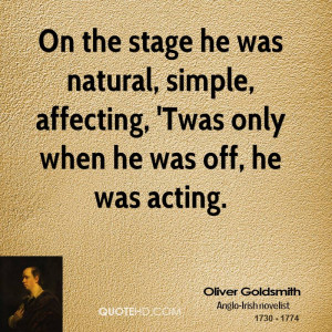 On the stage he was natural, simple, affecting, 'Twas only when he was ...