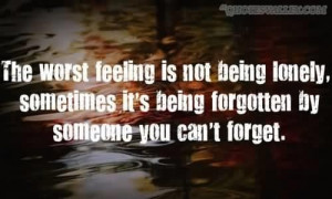 The worst feeling is not being lonely quote