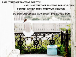 am tired of waiting for you and i am tired of waiting for so long,