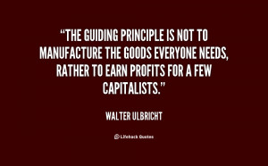 The guiding principle is not to manufacture the goods everyone needs ...