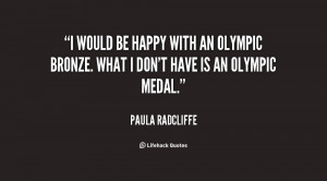 would be happy with an Olympic bronze. What I don't have is an ...